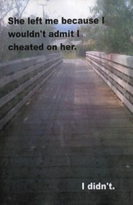 Photograph of a bridge.  Typed text reads: She left me because I wouldn't admit I cheated on her.  I didn't.