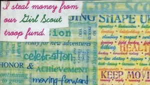 Card with inspirational text in the background.  Foreground typed text reads: I steal money from our Girl Scout fund.