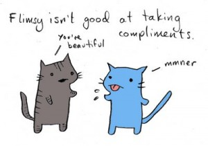 "Image of two cartoon kittens, one grey and one blue.  Text reads ""Flimsy isn't good at taking compliments.""  Image shows grey kitten saying, ""You're beautiful"" and blue kitten replying, ""mmner."""