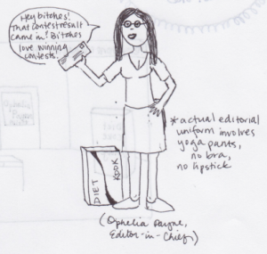 "Sketch of woman in glasses and push-up bra standing before a case of ""Diet Kook"" with an asterisk disclaimer that says ""actual editorial uniform involves yoga pants, no bra, no lipstick"", and the woman is holding a letter and says in a speech bubble, ""Hey bitches! That contest result came in. Bitches love winning contests!"""