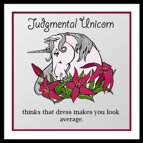"""Illustrated unicorn with text that reads """"Judgmental Unicorn thinks that dress makes you look average."""""""