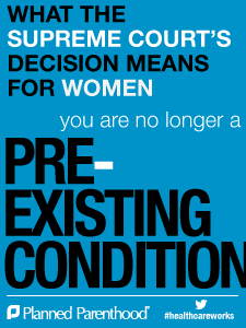 "Blue poster reading ""What the Supreme Court's decision means for women. You are no longer a pre-existing condition. Planned Parenthood #healthcareworks"