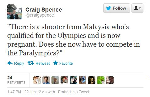 "Tweet by Craig Spence, quoting a journalist: ""There is a shooter from Malaysia who's qualified for the Olympics and is now pregnant. Does she now have to compete in the Paralympics?"""