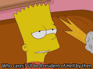 "Cartoon of Bart Simpson, subtitled ""Who cares? I'll be President of Hell by then."""