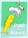 Dr Seuss-style cartoon narwhal impaling two other animals on its horn, captioned Stabby the Narwhal