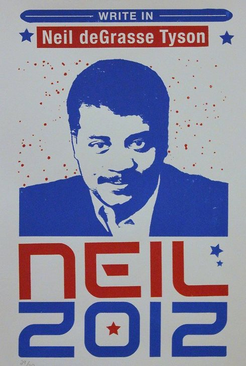 "Campaign-style poster that says ""Write in Neil deGrasse Tyson. Neil 2012"""