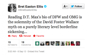 """Screencap of a tweet from Bret Easton Ellis that says, """"Reading D.T. Max's bio of DFW and OMG is the solemnity of the David Foster Wallace myth on a purely literary level borderline sickening..."""""""