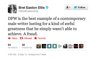 """Screencap of a tweet from Bret Easton Ellis that says """"DFW is the best example of a contemporary male writer lusting for a kind of awful greatness that he simply wasn't able to achieve. A fraud."""""""