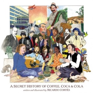 Cover of A Secret History of Coffee, Coca and Cola by Ricardo Cortés