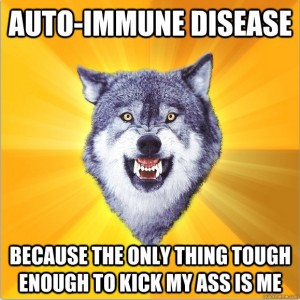"""Courage Wolf Meme, captioned """"Auto-immune disease, because the only thing tough enough to kick my ass is me."""""""