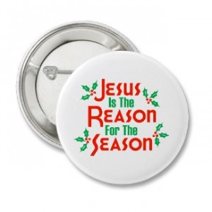 """Pin reading """"Jesus is the reason for the season."""""""