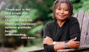 """Photo of Alice Walker with her quote superimposed: """"'Thank you' is the best prayer that anyone could say. I say that one a lot. Thank you expresses extreme gratitude, humility, understanding."""""""