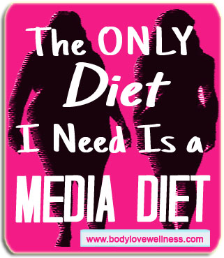 "Silhouettes of two women with superimposed text reading ""The only diet I need is a media diet. body love wellness"""