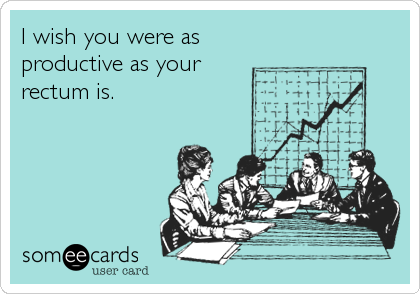 """a drawing of three men and a woman sitting at a table looking at a graph with the words """"I wish you were as productive as your rectum is."""""""