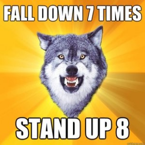"""Courage wolf meme, captioned """"Fall down 7 times, stand up 8."""""""
