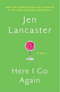 Cover of Here I Go Again by Jen Lancaster