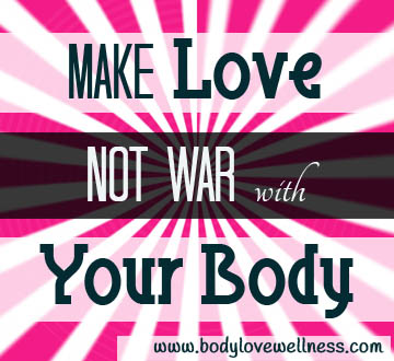 "Graphic that reads ""Make love not war with your body"""
