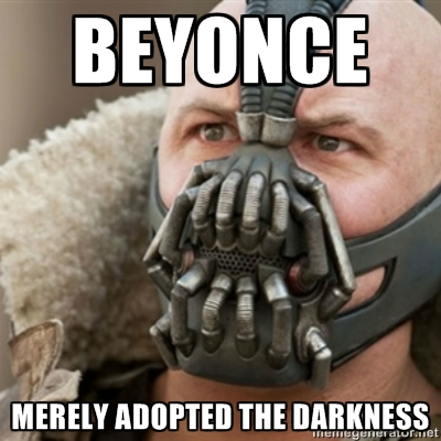 "Bane from The Dark Knight Rises, captioned ""Beyonce merely adopted the darkness."""