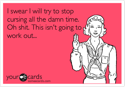"Someecard with a drawing of a Girl Scout raising her fingers in a pledge, captioned, ""I swear I will try to stop cursing all the damn time. Oh shit. This isn't going to work out..."""