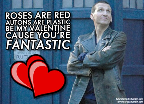 "Christopher Eccleston as the Ninth Doctor, standing in front of the Tardis. Message reads, ""Roses are red, Autons are plastic, Be my Valentine 'cause you're fantastic."""