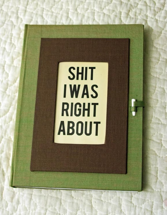 "Green and brown notebook with ""Shit I Was Right About"" on the cover."