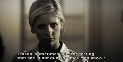 "Still of Buffy, captioned ""I mean, sometimes I get the feeling that she's not quite normal. You know?"""