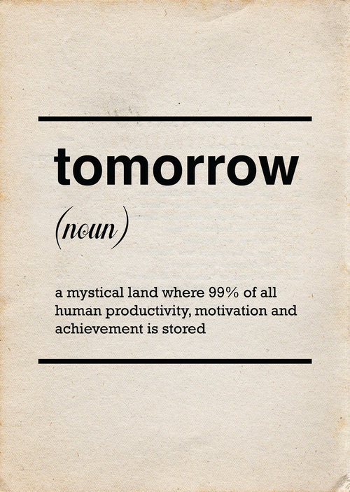 Text art imitating a dictionary entry: Tomorrow (noun) A mystical land where 99% of all human productivity, motivation, and achievement is stored