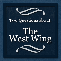 "Text reads ""Two Questions about The West Wing."""