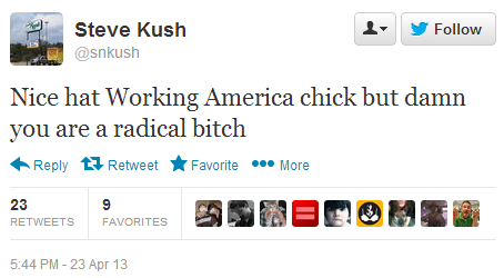 "Tweet by Steve Kush reading ""Nice hat Working America chick but damn you are a radical bitch"""