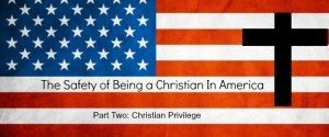 "American flag with a cross superimposed; Text reads ""The Safety of Being Christian in America, Part Two: Christian Privilege"""