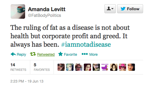 """Tweet by Amanda Levitt (@FatBodyPolitics) reading """"The ruling of fat as a disease is not about health but corporate profit and greed. It always has been. #iamnotadisease"""""""