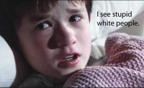 "Still of Haley Joel Osment from The Sixth Sense, captioned ""I see stupid white people."""