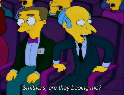 "A still from ""The Simpsons"" of Mr. Burns asking, ""Smithers, are they booing me?"""