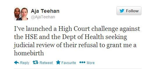 "A tweet from Aja Teehan, reading:  ""I've launched a High Court challenge against the HSE and the Dept of Health seeking judicial review of their refusal to grant me a homebirth"""