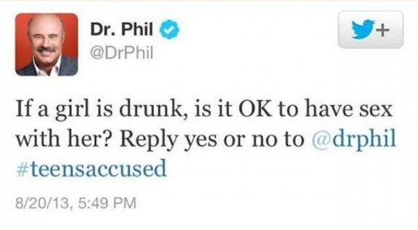 "Tweet by Dr. Phil reading ""If a girl is drunk, is it OK to have sex with her? Reply with yes or no to @drphil #teensaccused"