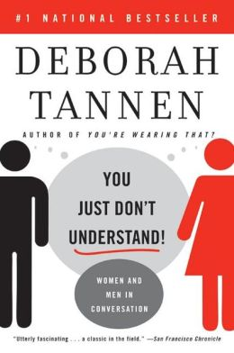 the communications of men and women in you just dont understand by deborah tannen Author of you just don't understand: women and men in conversation menu  tannen, deborah  now what was there in your childhood that moved you in this.