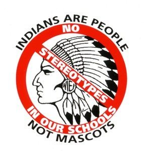 "A graphic of a Native American with the text ""Indians are people not mascots -- No stereotypes in our schools."""