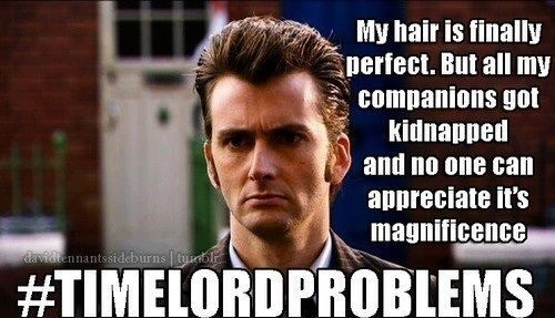 A meme featuring David Tennant captioned #timelordproblems
