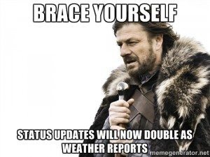 "Image of Ned Stark (Sean Bean) from Game of Thrones that reads, ""Brace yourself. Status updates will now double as weather reports."""