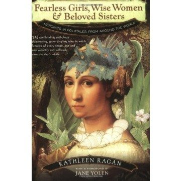 book cover with a painting of a brunette woman wearing a blue headpiece entitled Fearless Girls, Wise Women & Beloved Sisters: Heroines in Folktales from Around the World
