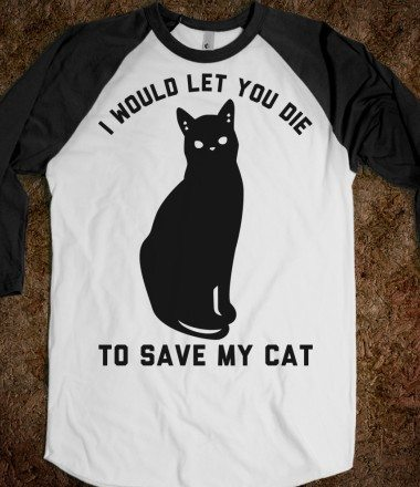 "Black and white baseball tee with a black cat on it that reads ""I would let you die to save my cat"""