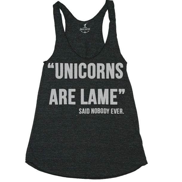 "photo of a black tank that says ""Unicorns Are Lame"" said nobody ever in white"