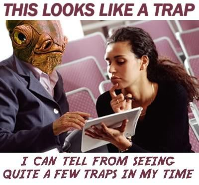 "Image of Admiral Ackbar from Star Wars telling someone, ""It's a trap.  I can tell from seeing quite a few traps in my time."""