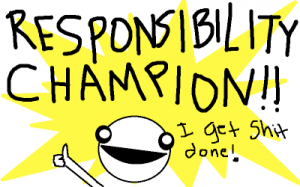 """A yellow explosion background with a simply-drawn face and the captions """"Responsibility champion!"""" and """"I get shit done."""""""