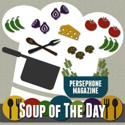 Persephone Magazine soup of the day graphic.