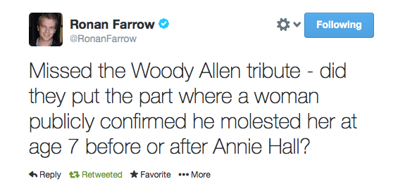 "A twet from Ronan Farrow that reads, ""Missed the Woody Allen tribute - did they put the part where a woman publicly confirmed he molested her at age 7 before or after Annie Hall?"""