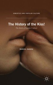"Cover of ""The History of the Kiss! The Birth of Popular Culture"" by Marcel Danesi, 2013."