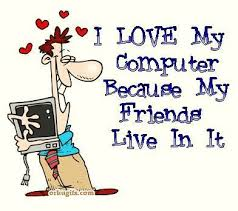 "cartoon of guy hugging a computer with the caption ""I love my computer, all my friends live in it"""