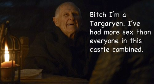 "Maester Aemon in a photo that is captioned ""Bitch I'm a Targaryen. I've had more sex than everyone in this castle combined."" Which is probably why he was too busy to learn the evils of Comic Sans."