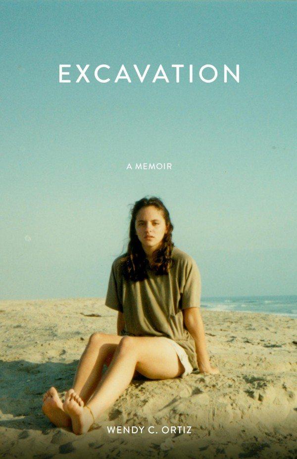 Excavation: A Memoir by Wendy C. Ortiz ( Future Tense, 2014)